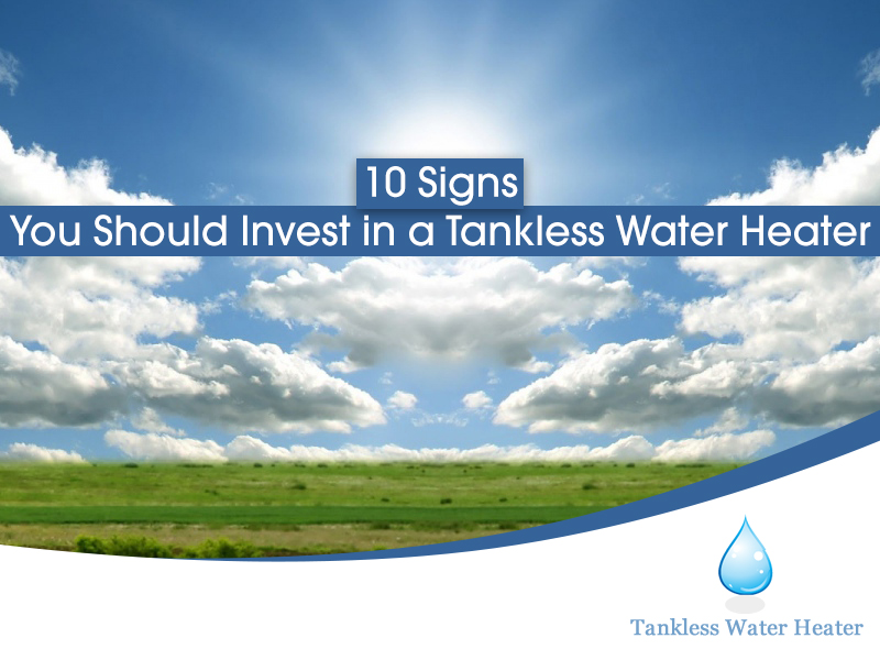 10 sign you should invest in a tankless water heater
